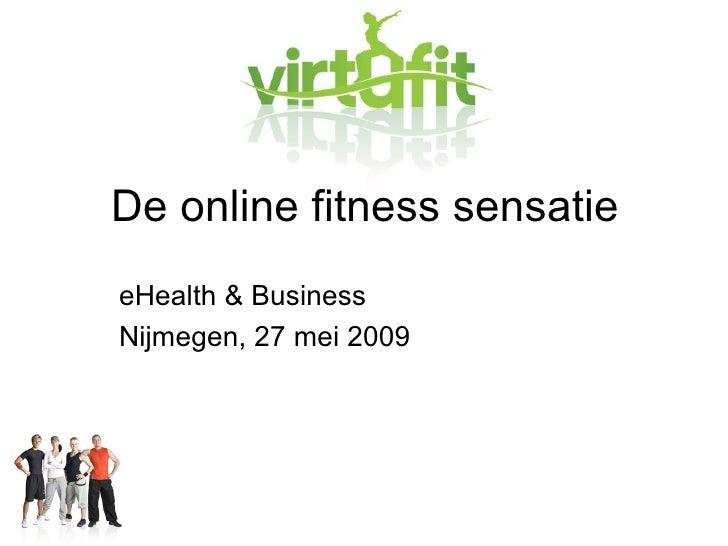 De online fitness sensatie <ul><li>eHealth & Business  </li></ul><ul><li>Nijmegen, 27 mei 2009 </li></ul>