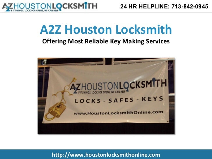 24 HR HELPLINE: 713-842-0945A2Z Houston LocksmithOffering Most Reliable Key Making Services   http://www.houstonlocksmitho...