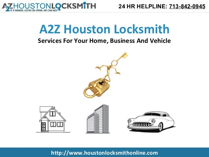 24 HR HELPLINE: 713-842-0945A2Z Houston LocksmithServices For Your Home, Business And Vehicle    http://www.houstonlocksmi...