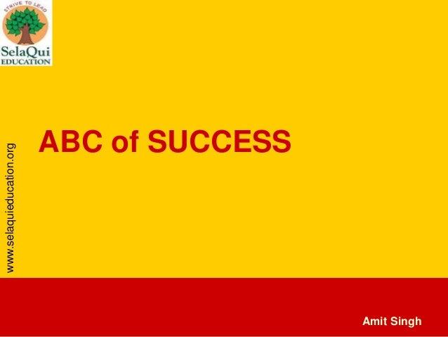 www.selaquieducation.org  ABC of SUCCESS  Amit Singh