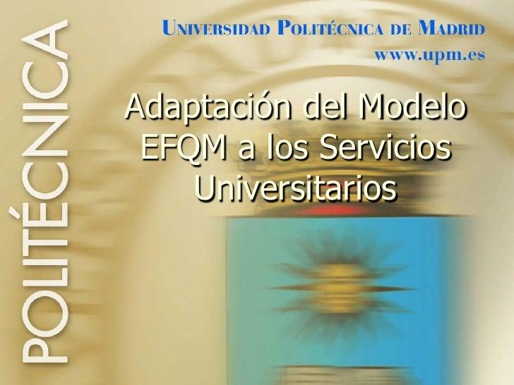 Adaptación del Modelo  EFQM a los Servicios     Universitarios                             1