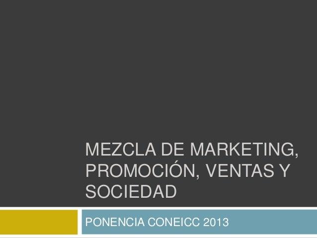MEZCLA DE MARKETING,PROMOCIÓN, VENTAS YSOCIEDADPONENCIA CONEICC 2013