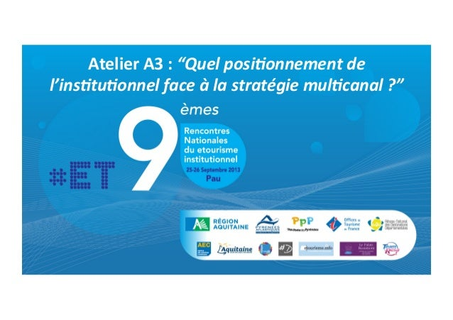 """Atelier  A3  :  """"Quel  posi+onnement  de   l'ins+tu+onnel  face  à  la  stratégie  mul+canal  ?"""" ..."""
