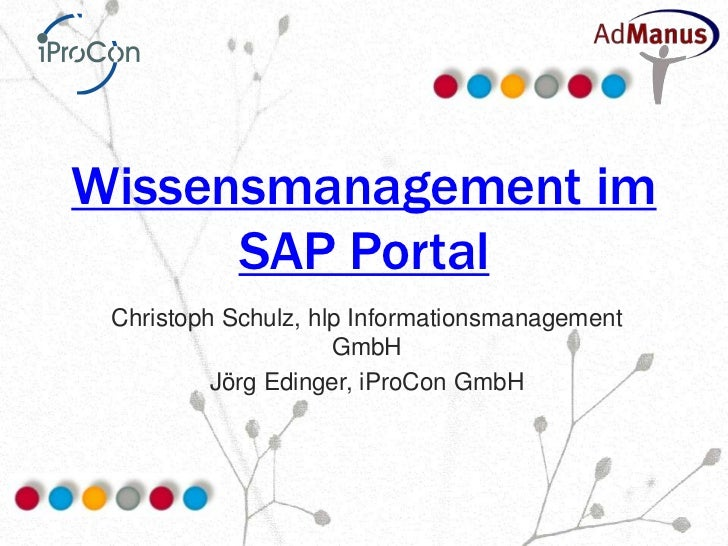 Wissensmanagement im      SAP Portal Christoph Schulz, hlp Informationsmanagement                     GmbH          Jörg E...