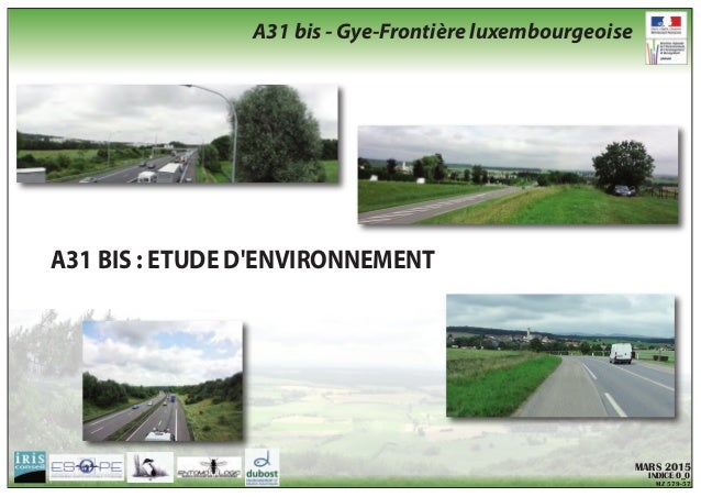 A31 BIS : ETUDE D'ENVIRONNEMENT MARS 2015 INDICE 0_0 MZ 579-57 A31 bis - Gye-Frontière luxembourgeoise