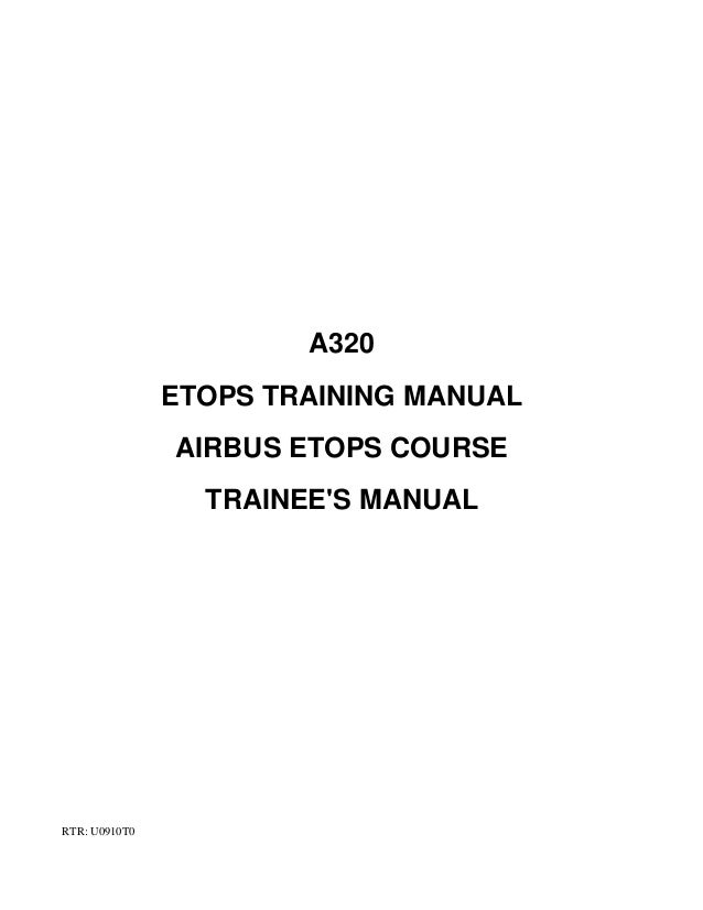 A320 ETOPS TRAINING MANUAL AIRBUS ETOPS COURSE TRAINEE'S MANUAL     RTR: U0910T0