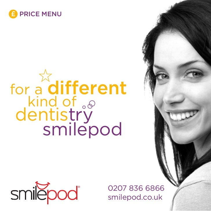 £ PRICE MENUfor a different   kind of dentistry   smilepod               0207 836 6866               smilepod.co.uk