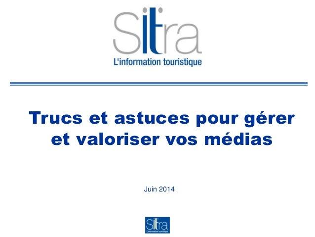 Trucs et astuces pour gérer et valoriser vos médias Juin 2014