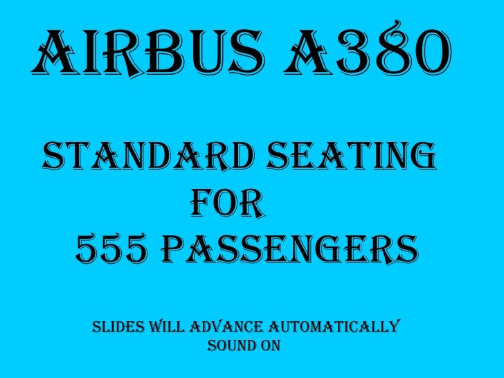 Airbus A380 Standard Seating for 555 Passengers Slides will advance automatically Sound on