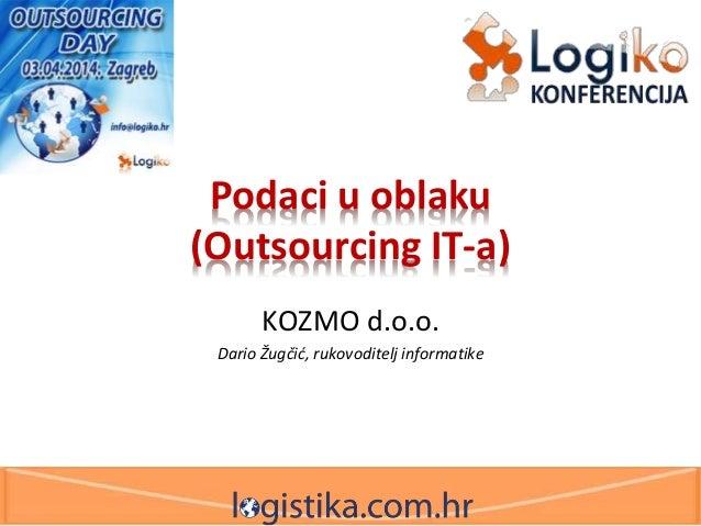 Podaci u oblaku (Outsourcing IT-a) KOZMO d.o.o. Dario Žugčić, rukovoditelj informatike