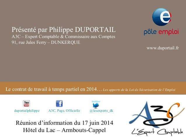 Le contrat de travail à temps partiel en 2014… Les apports de la Loi de Sécurisation de l'Emploi Présenté par Philippe DUP...