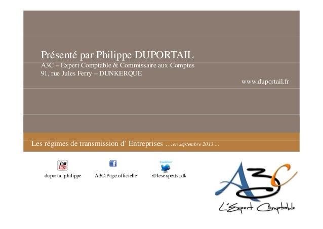 Présenté par Philippe DUPORTAIL A3C – Expert Comptable & Commissaire aux Comptes 91, rue Jules Ferry – DUNKERQUE www.dupor...