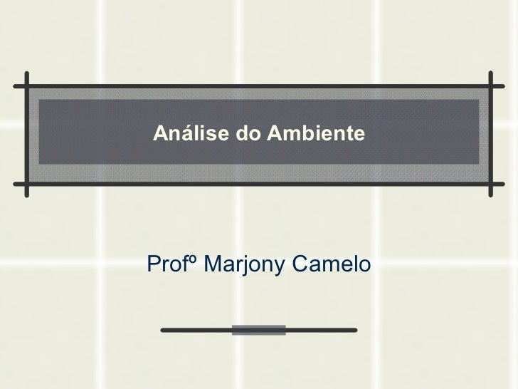 Análise do Ambiente Profº Marjony Camelo