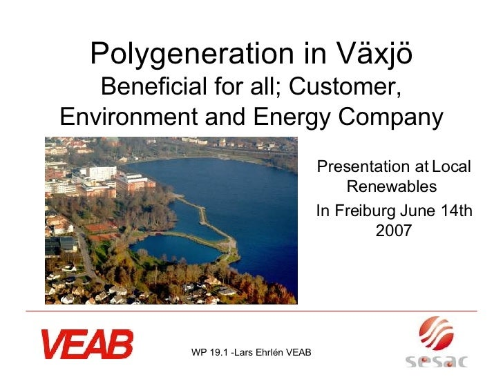 Polygeneration in Växjö Beneficial for all; Customer, Environment and Energy Company Presentation at Local Renewables  In ...