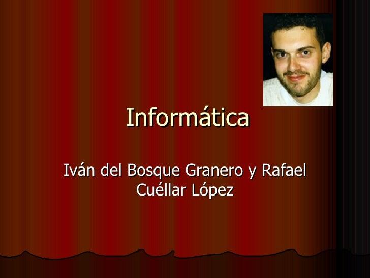 Informática Iván del Bosque Granero y Rafael Cuéllar López