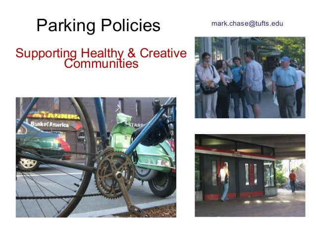 Parking Policies Supporting Healthy & Creative Communities mark.chase@tufts.edu