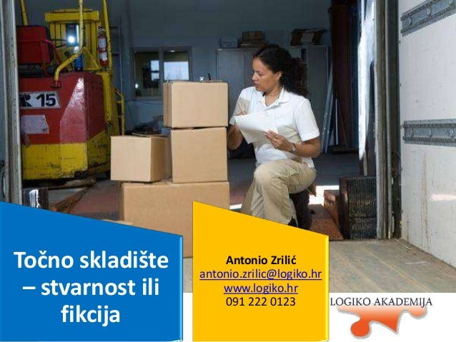 Točno skladište – stvarnost ili fikcija  Antonio Zrilid antonio.zrilic@logiko.hr www.logiko.hr 091 222 0123