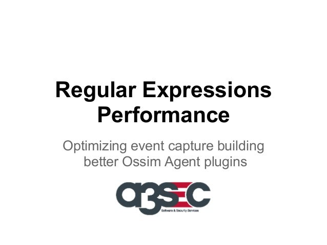 Regular Expressions Performance Optimizing event capture building better Ossim Agent plugins