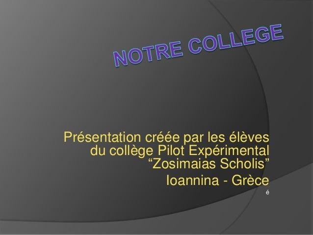 """Présentation créée par les élèves du collège Pilot Expérimental """"Zosimaias Scholis"""" Ioannina - Grèce é"""