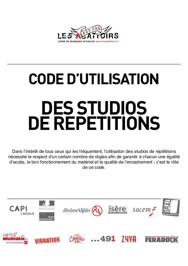 CODED'UTILISATION DESSTUDIOS DEREPETITIONS Dans l'intérêt de tous ceux qui les fréquentent, l'utilisation des studios de r...
