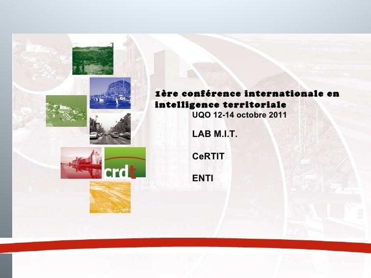 1ère conférence internationale en intelligence territoriale UQO 12-14 octobre 2011 LAB M.I.T. CeRTIT ENTI