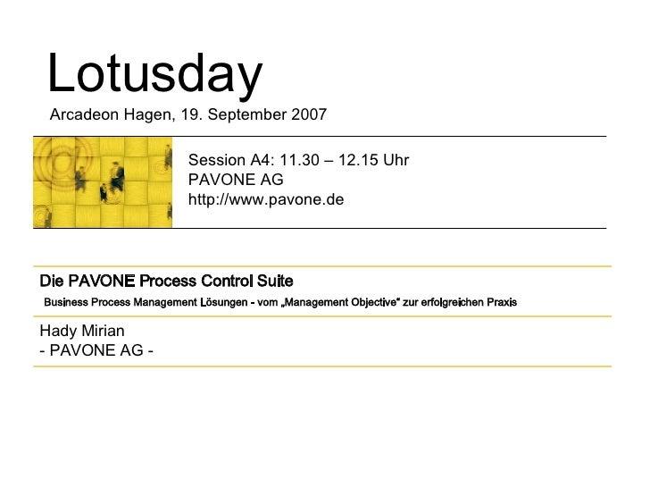 Lotusday Arcadeon Hagen, 19. September 2007 Session A4: 11.30 – 12.15 Uhr PAVONE AG http://www.pavone.de Hady Mirian - PAV...