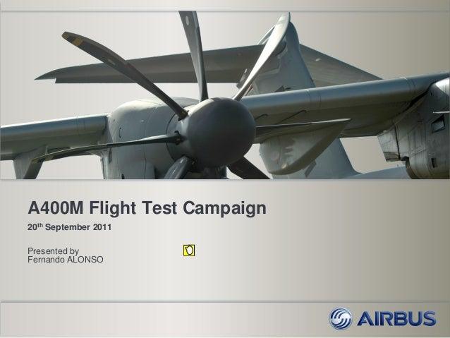 A400M Flight Test Campaign20th September 2011Presented byFernando ALONSO