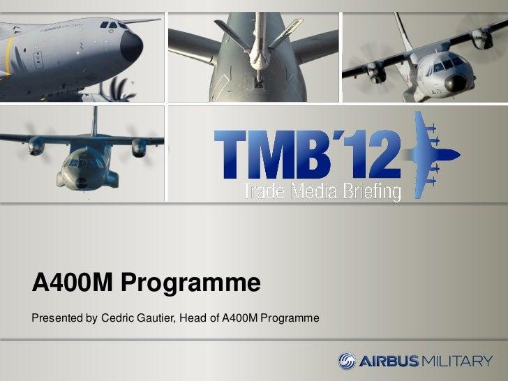 A400M ProgrammePresented by Cedric Gautier, Head of A400M Programme