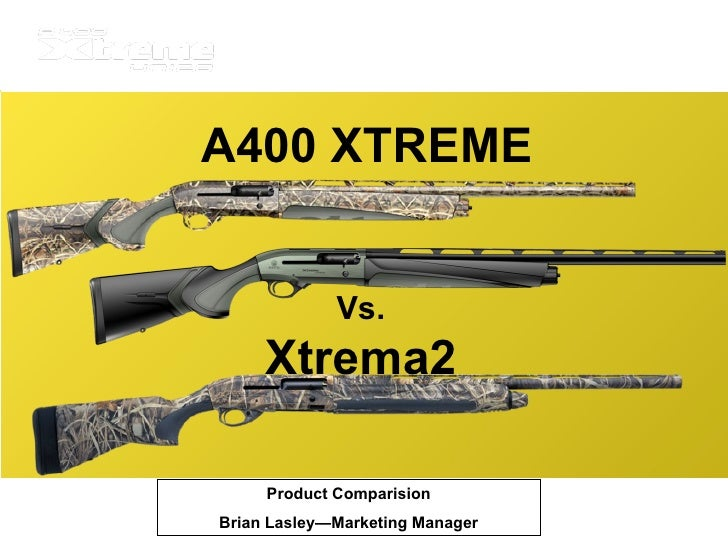 A400 XTREME Product Comparision Brian Lasley—Marketing Manager Vs. Xtrema2