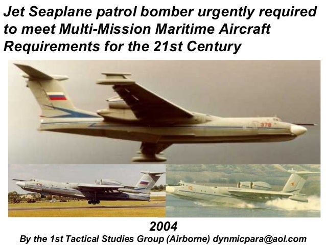Jet Seaplane patrol bomber urgently requiredto meet Multi-Mission Maritime AircraftRequirements for the 21st Century      ...