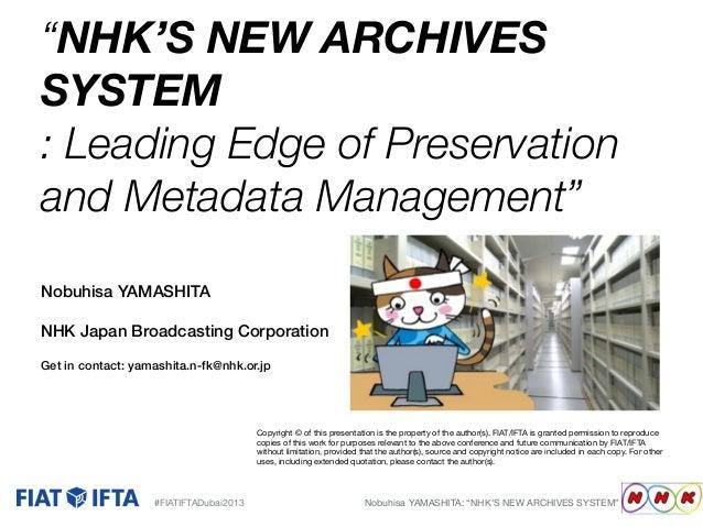 """""""NHK'S NEW ARCHIVES SYSTEM : Leading Edge of Preservation and Metadata Management"""" Nobuhisa YAMASHITA NHK Japan Broadcasti..."""