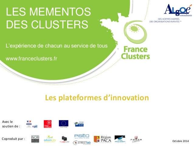 1 LES MEMENTOS DES CLUSTERS L'expérience de chacun au service de tous www.franceclusters.fr Avec le soutien de : Coproduit...