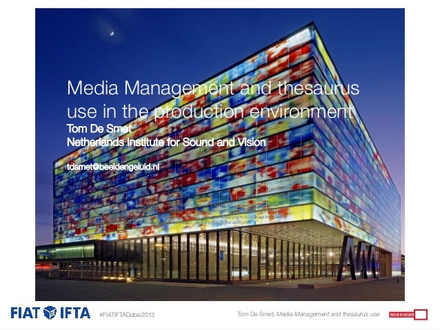 Media Management and thesaurus use in the production environment Tom De Smet Netherlands Institute for Sound and Vision   ...