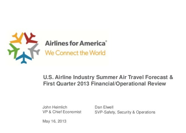 U.S. Airline Industry Summer Travel Forecast and First Quarter 2013 Financial/Operational Review