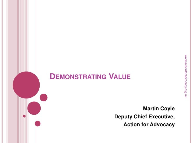 Demonstrating Value<br />Martin Coyle<br />Deputy Chief Executive, <br />Action for Advocacy<br />www.actionforadvocacy.or...