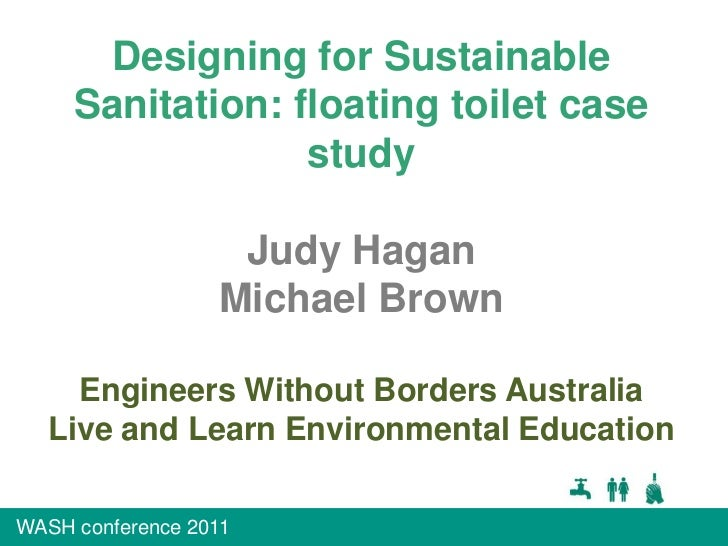 Designing for Sustainable Sanitation: floating toilet case study<br />Judy Hagan<br />Michael Brown<br />Engineers Without...