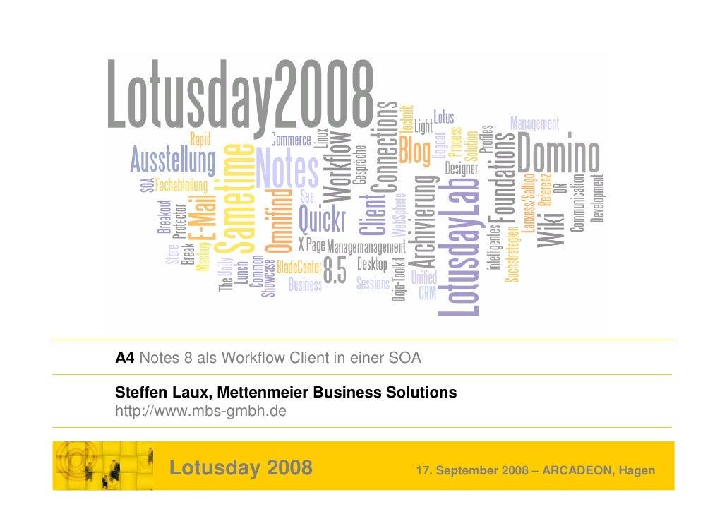 A4 Notes 8 als Workflow Client in einer SOA  Steffen Laux, Mettenmeier Business Solutions http://www.mbs-gmbh.de          ...