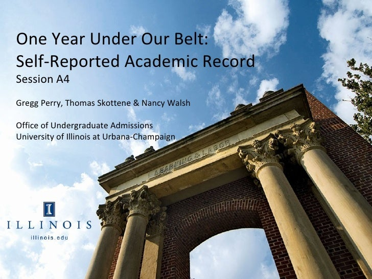 One Year Under Our Belt:Self-Reported Academic RecordSession A4Gregg Perry, Thomas Skottene & Nancy WalshOffice of Undergr...