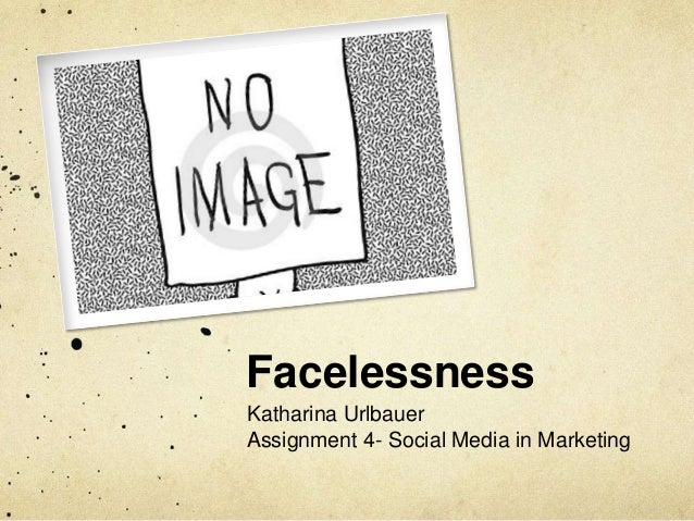 Facelessness Katharina Urlbauer Assignment 4- Social Media in Marketing