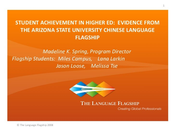 STUDENT ACHIEVEMENT IN HIGHER ED:  EVIDENCE FROM THE ARIZONA STATE UNIVERSITY CHINESE LANGUAGE FLAGSHIP Madeline K. Spring...
