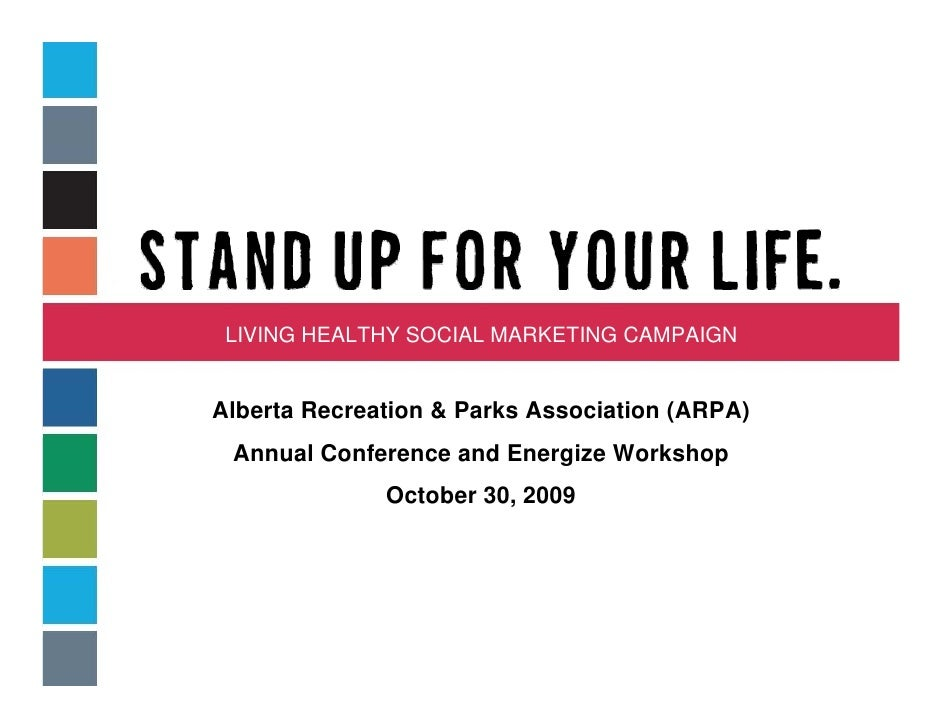 LIVING HEALTHY SOCIAL MARKETING CAMPAIGN   Alberta Recreation & Parks Association (ARPA)  Annual Conference and Energize W...