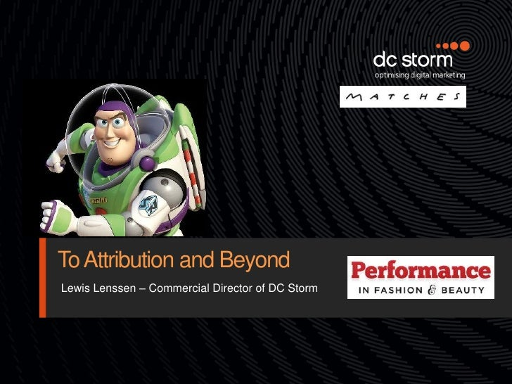 To Attribution and BeyondLewis Lenssen – Commercial Director of DC Storm