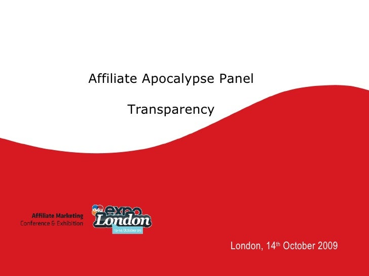 London, 14 th  October 2009 Affiliate Apocalypse Panel Transparency