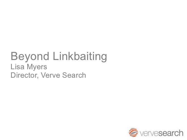Beyond Linkbaiting Lisa Myers Director, Verve Search