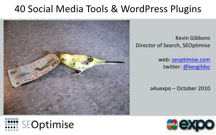 40 Social Media Tools & WordPressPlugins<br />Kevin Gibbons<br />Director of Search, SEOptimise<br />web: seoptimise.com<b...