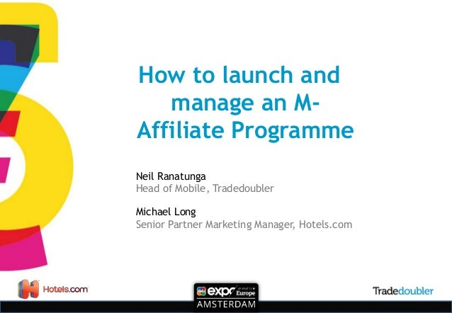 How to launch and manage an M- Affiliate Programme Neil Ranatunga Head of Mobile, Tradedoubler Michael Long Senior Partner...