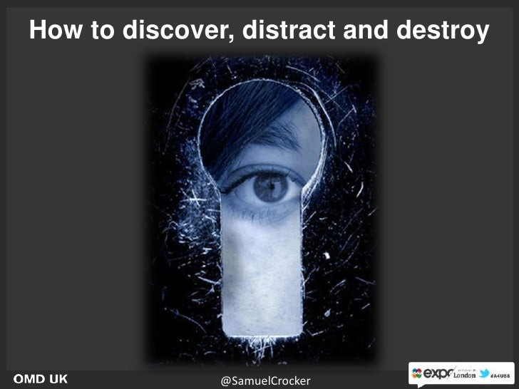 How to discover, distract and destroy               @SamuelCrocker       1