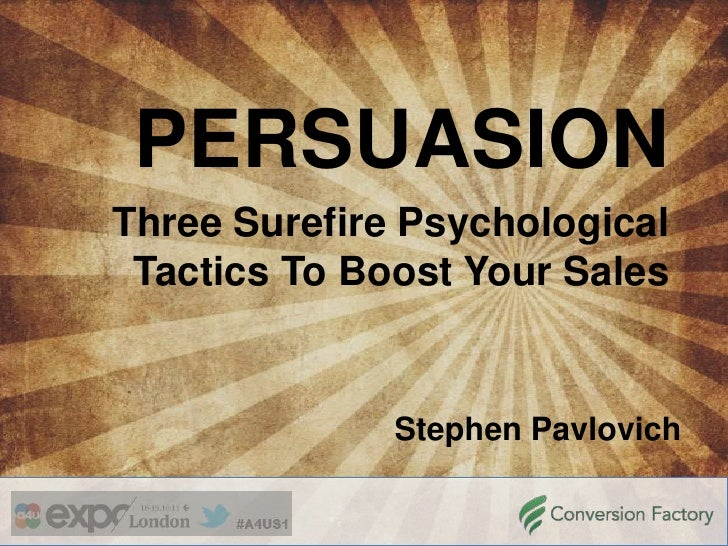 PERSUASIONThree Surefire Psychological Tactics To Boost Your Sales              Stephen Pavlovich