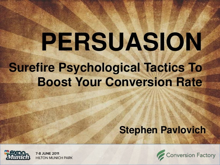 PERSUASION<br />Surefire Psychological Tactics To Boost Your Conversion Rate<br />Stephen Pavlovich<br />