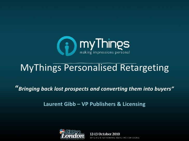 """MyThings Personalised Retargeting """" Bringing back lost prospects and converting them into buyers"""" Laurent Gibb – VP Publis..."""